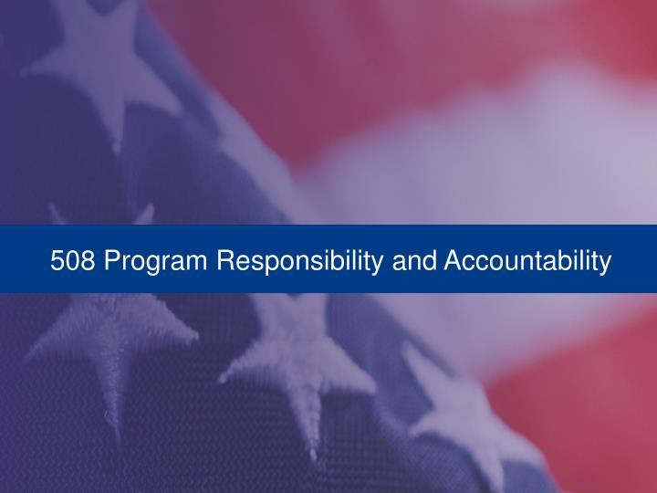 508 Program Responsibility and Accountability