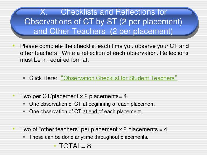 X.	Checklists and Reflections for Observations of CT by ST (2 per placement) and Other Teachers  (2 per placement)