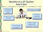 benefits of a jit system ada 6 item