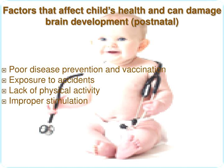 Factors that affect child's health and can damage brain development (postnatal)