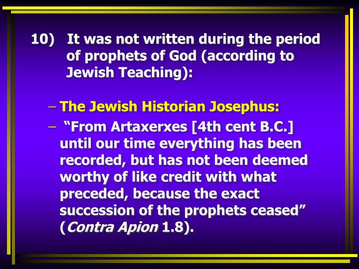 10)   It was not written during the period of prophets of God (according to  Jewish Teaching):