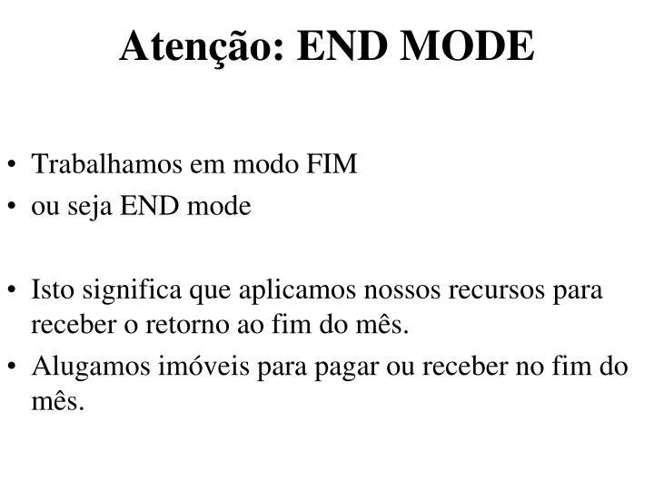 Atenção: END MODE