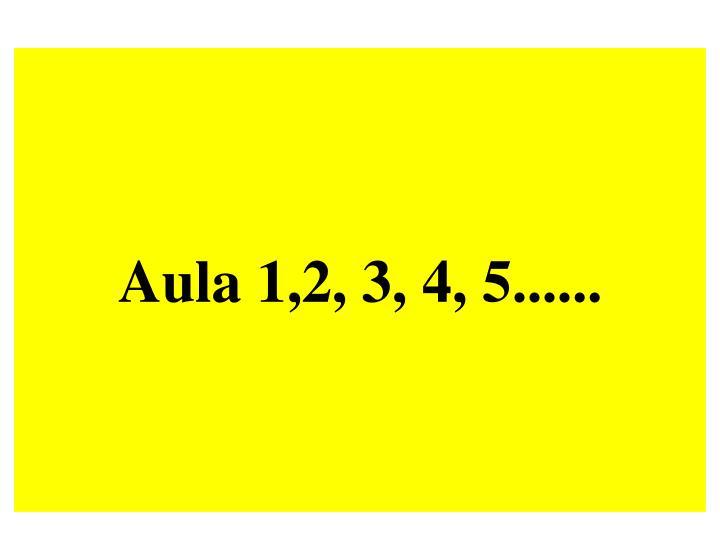Aula 1,2, 3, 4, 5......
