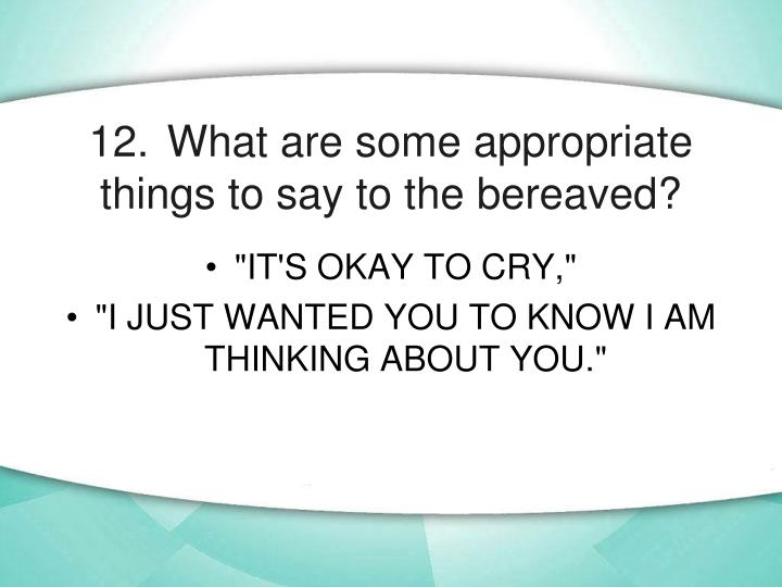 12.	What are some appropriate things to say to the bereaved?