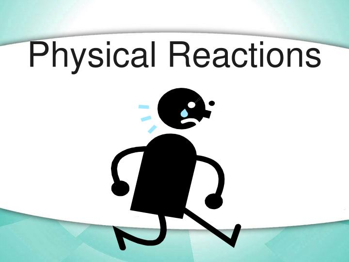 Physical Reactions