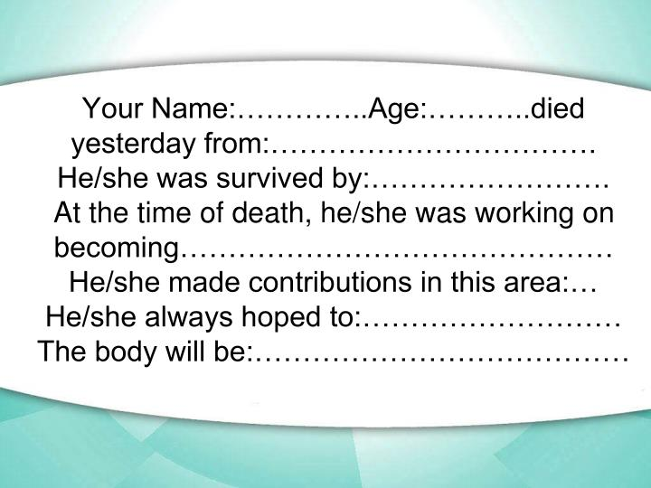 Your Name:…………..Age:………..died yesterday from:…………………………….