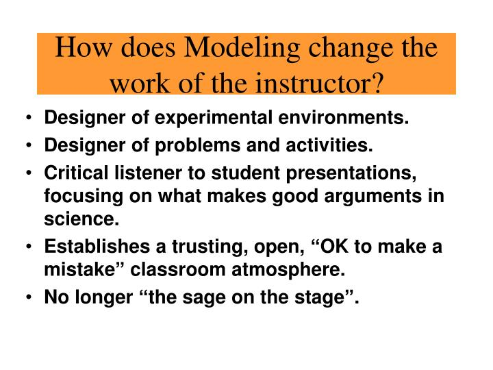How does Modeling change the work of the instructor?