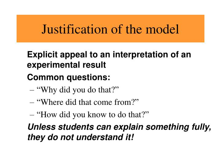 Justification of the model