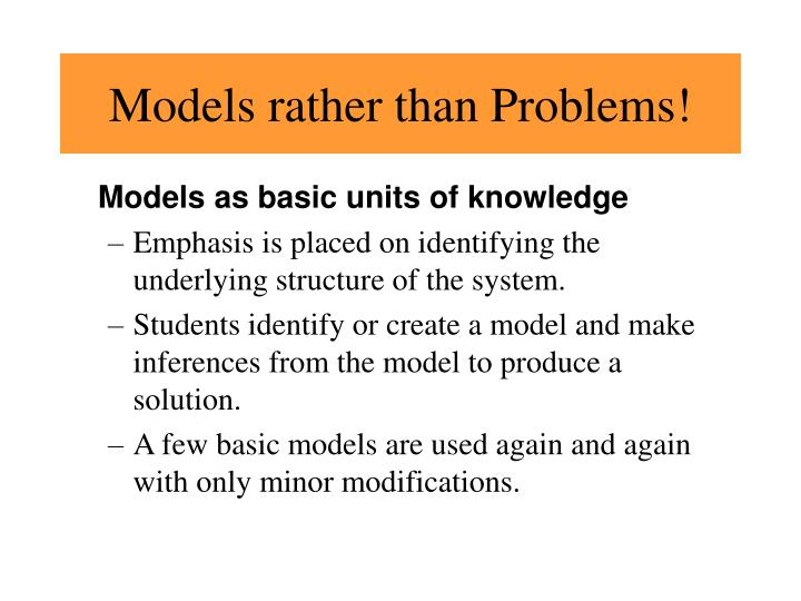 Models rather than Problems!