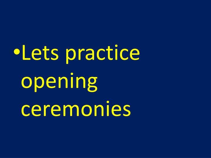 Lets practice opening ceremonies