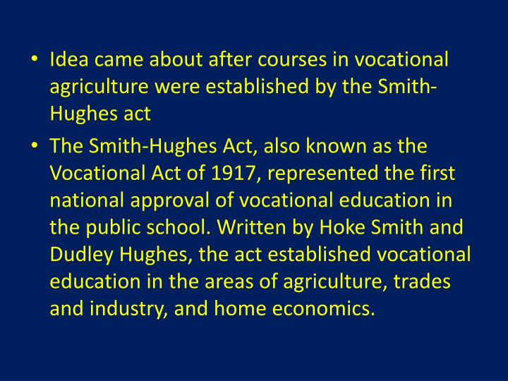 Idea came about after courses in vocational agriculture were established by the Smith-Hughes act