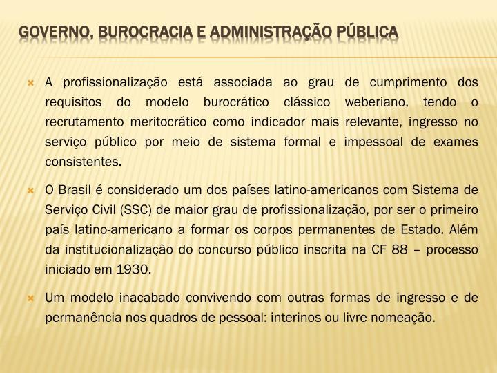 A profissionalização está associada ao grau de cumprimento dos requisitos do modelo burocrático clássico weberiano, tendo o recrutamento
