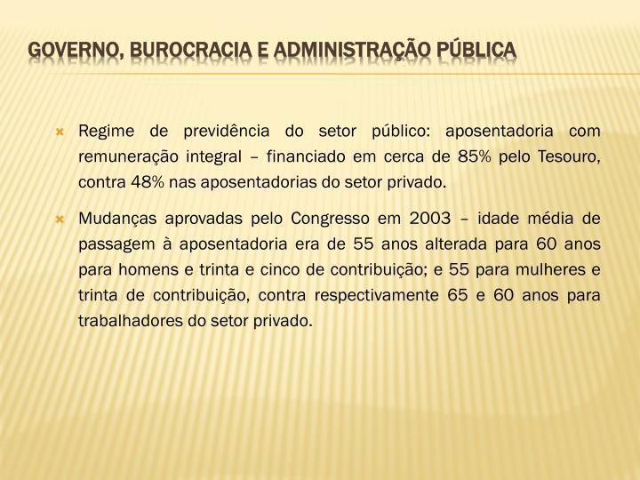 Regime de previdência do setor público: aposentadoria com remuneração integral – financiado em cerca de 85% pelo Tesouro, contra 48% nas aposentadorias do setor privado.