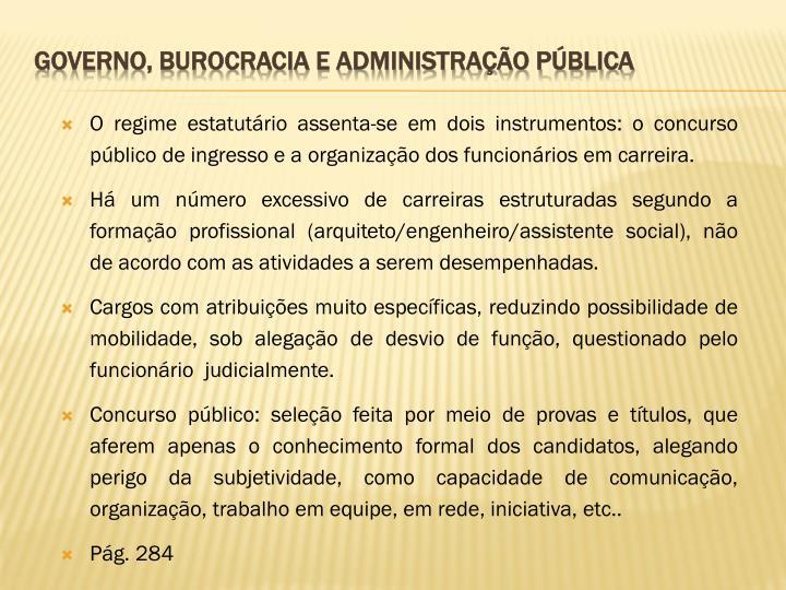 O regime estatutário assenta-se em dois instrumentos: o concurso público de ingresso e a organização dos funcionários em carreira.