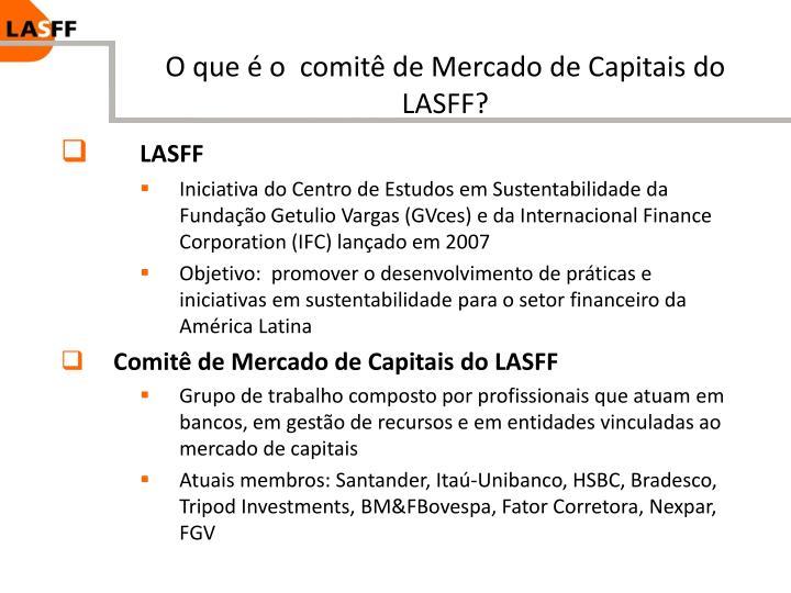 O que é o  comitê de Mercado de Capitais do LASFF?