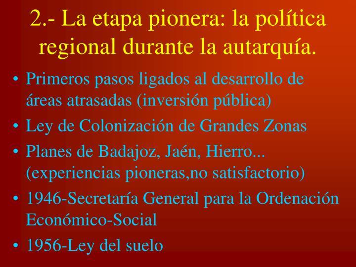 2.- La etapa pionera: la política regional durante la autarquía.