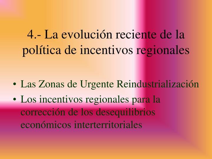 4.- La evolución reciente de la política de incentivos regionales