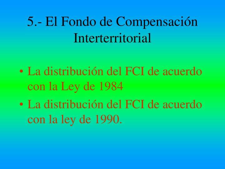 5.- El Fondo de Compensación Interterritorial