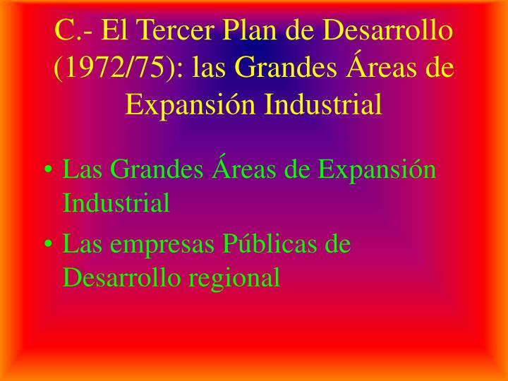 C.- El Tercer Plan de Desarrollo (1972/75): las Grandes Áreas de Expansión Industrial