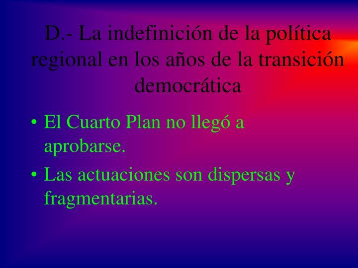 D.- La indefinición de la política regional en los años de la transición democrática
