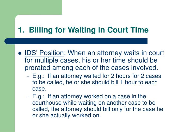 1.  Billing for Waiting in Court Time