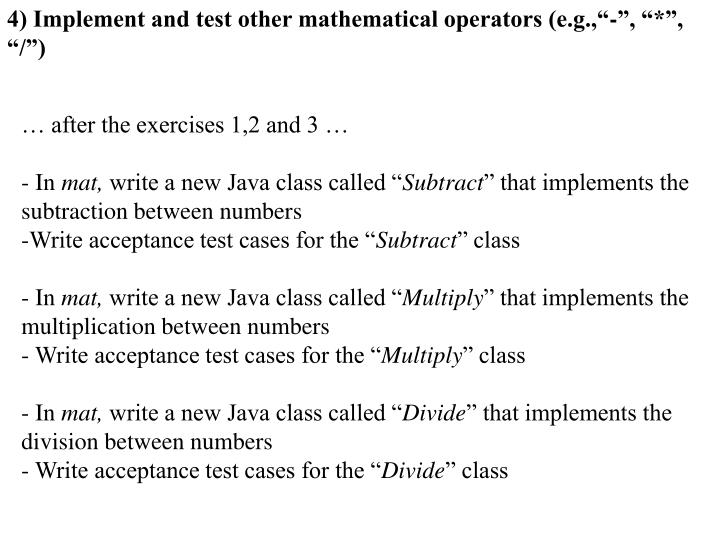 "4) Implement and test other mathematical operators (e.g.,""-"", ""*"", ""/"")"