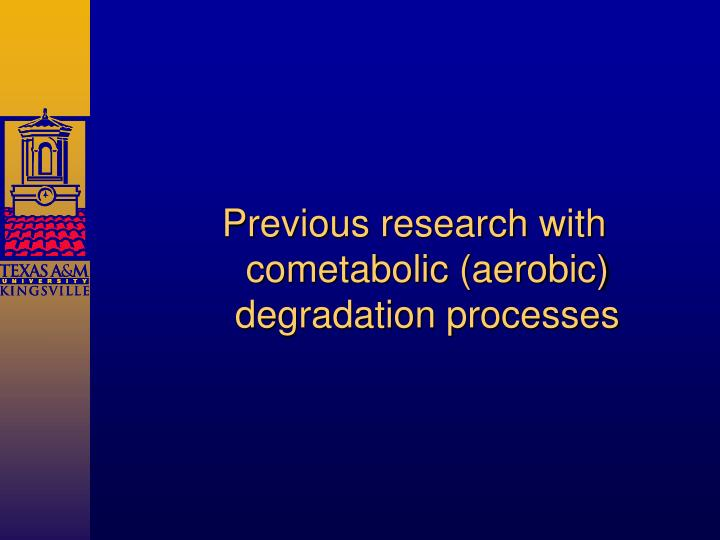 Previous research with cometabolic (aerobic) degradation processes