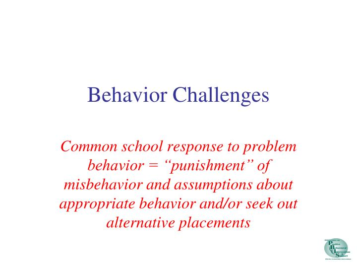 Behavior challenges