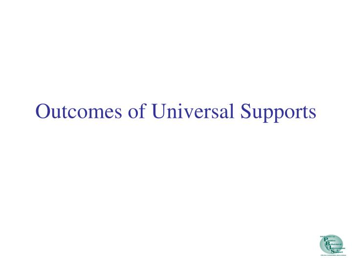 Outcomes of Universal Supports
