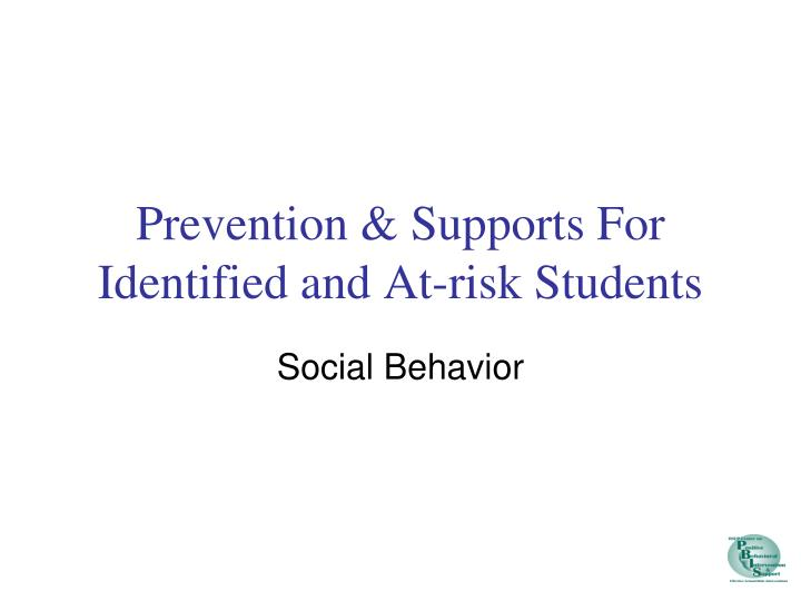 Prevention & Supports For Identified and At-risk Students