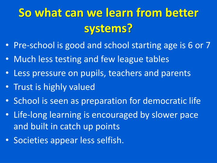 So what can we learn from better systems?