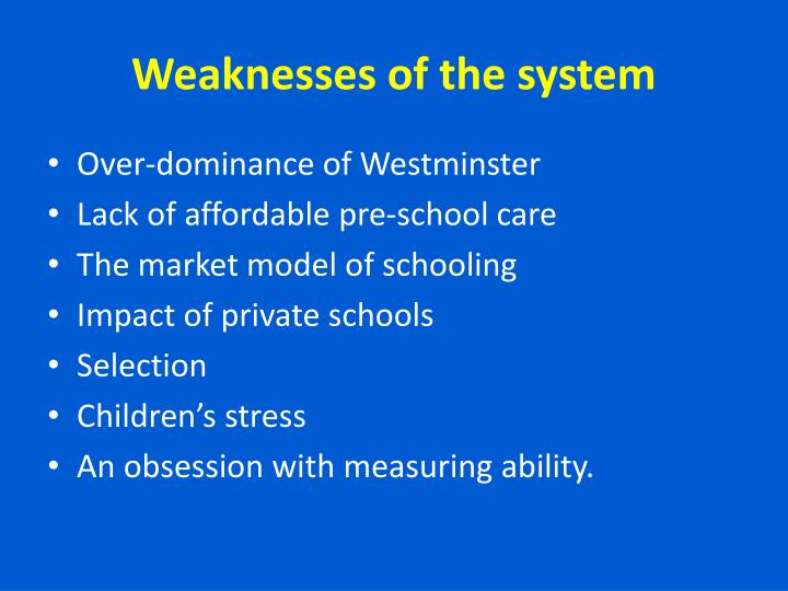 Weaknesses of the system
