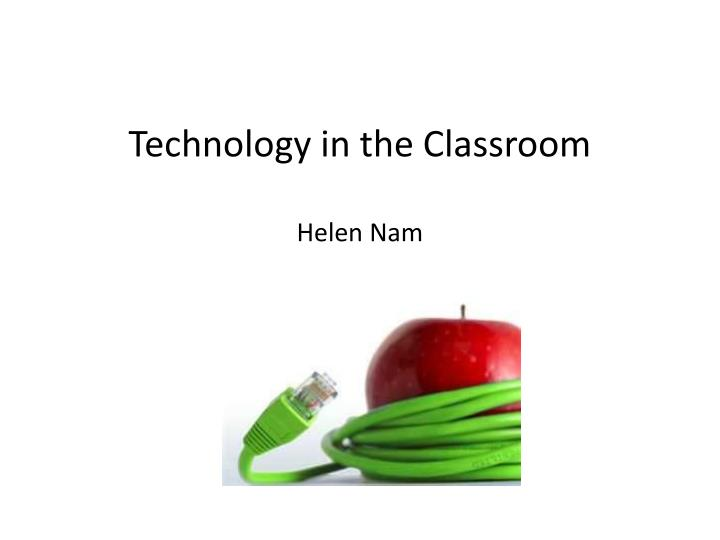 Technology in the classroom helen nam