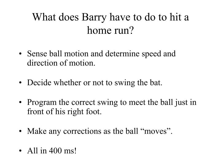 What does Barry have to do to hit a home run?