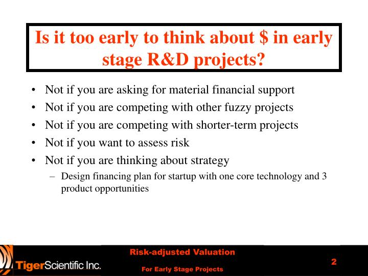 Is it too early to think about $ in early stage R&D projects?