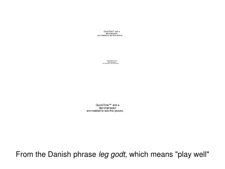 From the Danish phrase