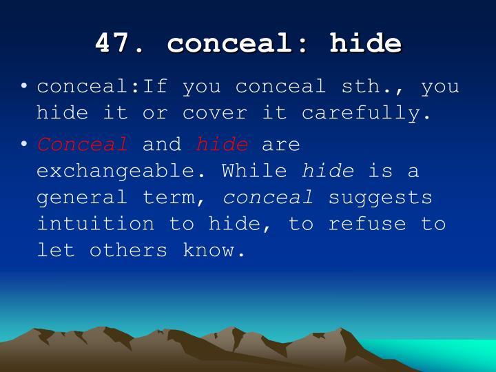 47. conceal: hide