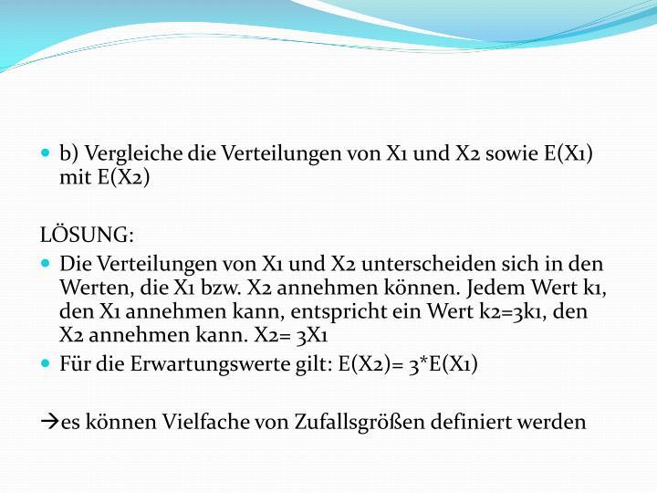 b) Vergleiche die Verteilungen von X1 und X2 sowie E(X1) mit E(X2)