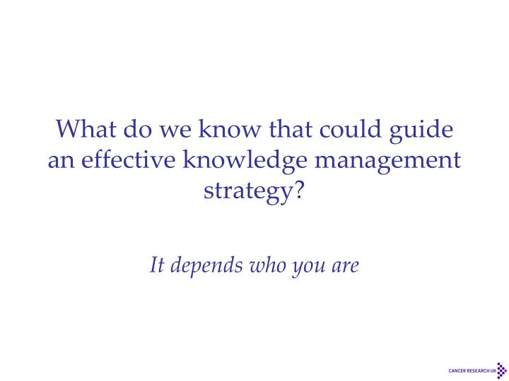 What do we know that could guide an effective knowledge management strategy?