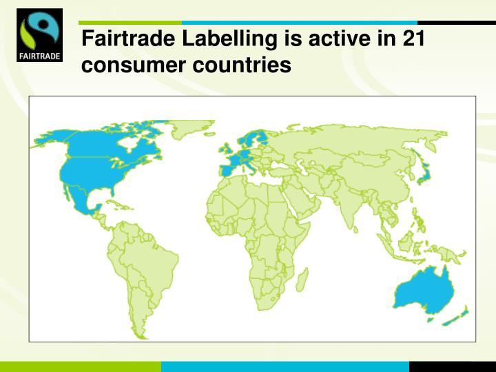Fairtrade Labelling is active in 21 consumer countries