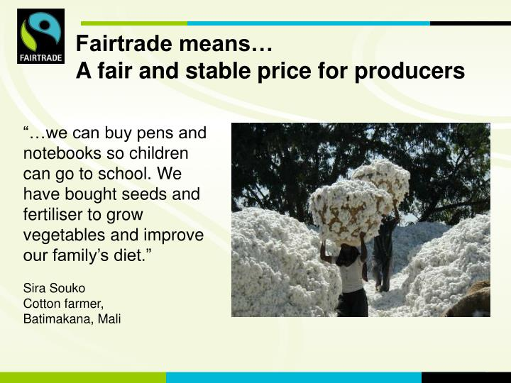 Fairtrade means…