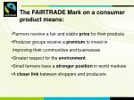 the fairtrade mark on a consumer product means