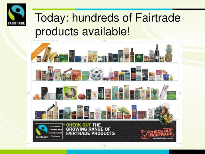 Today: hundreds of Fairtrade products available!