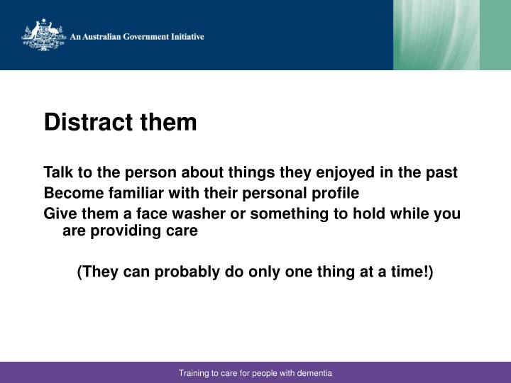 Distract them