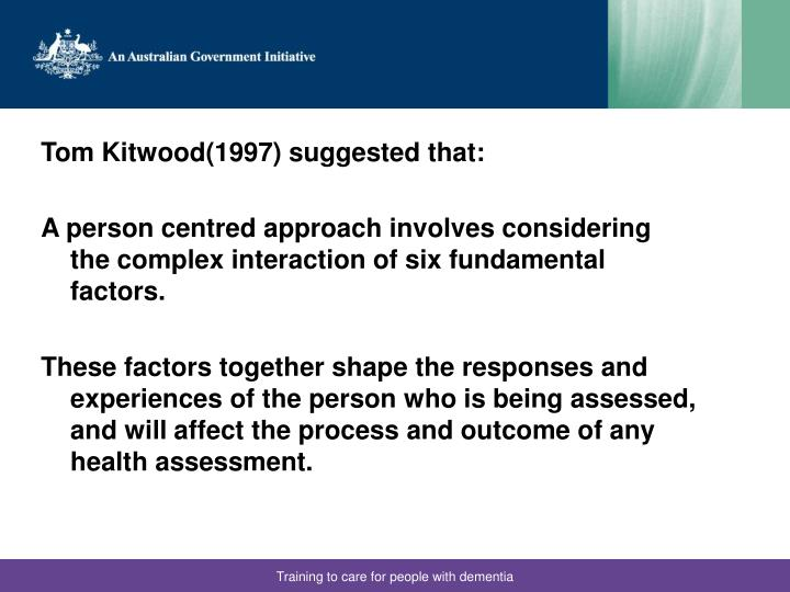 Tom Kitwood(1997) suggested that: