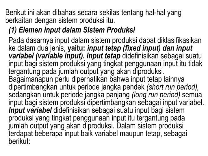 Berikut ini akan dibahas secara sekilas tentang hal-hal yang berkaitan dengan sistem produksi itu.