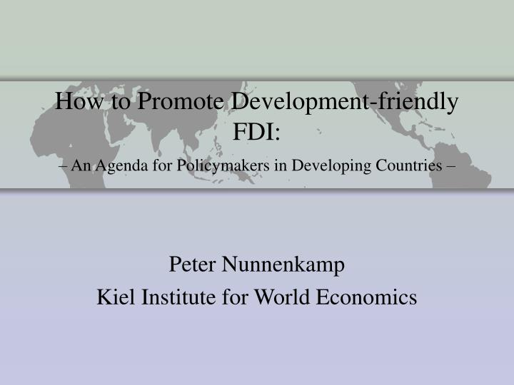 How to promote development friendly fdi an agenda for policymakers in developing countries