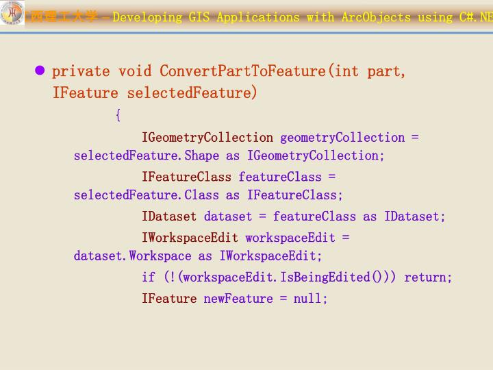 private void ConvertPartToFeature(int part, IFeature selectedFeature)