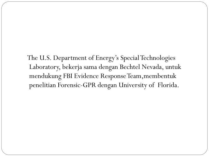 The U.S. Department of Energy's Special Technologies Laboratory, bekerja sama dengan Bechtel Nevada, untuk mendukung FBI Evidence Response Team,membentuk penelitian Forensic-GPR dengan University of  Florida.