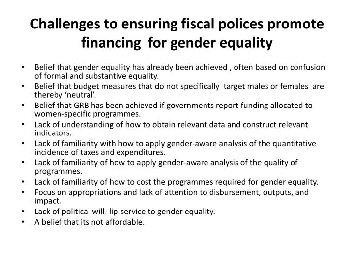 Challenges to ensuring fiscal polices promote financing  for gender equality
